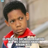 OS PROJETOS SOCIAIS DE RIO VERDE MT - MS SERÃO FECHADOS NOVAMENTE?