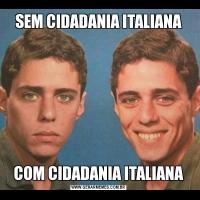 SEM CIDADANIA ITALIANACOM CIDADANIA ITALIANA