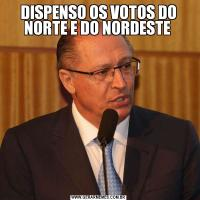 DISPENSO OS VOTOS DO NORTE E DO NORDESTE