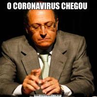 O CORONAVIRUS CHEGOU