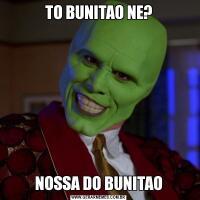TO BUNITAO NE?NOSSA DO BUNITAO