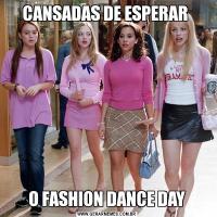 CANSADAS DE ESPERAR O FASHION DANCE DAY