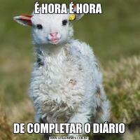 É HORA É HORA DE COMPLETAR O DIÁRIO