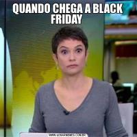 QUANDO CHEGA A BLACK FRIDAY