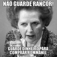 NÃO GUARDE RANCOR!GUARDE DINHEIRO PARA COMPRAR ROMMANEL