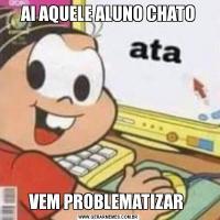 AI AQUELE ALUNO CHATOVEM PROBLEMATIZAR