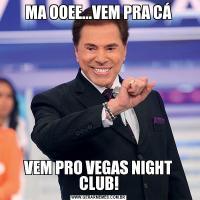 MA OOEE...VEM PRA CÁVEM PRO VEGAS NIGHT CLUB!