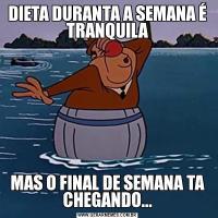 DIETA DURANTA A SEMANA É TRANQUILAMAS O FINAL DE SEMANA TA CHEGANDO...