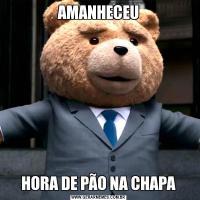 AMANHECEUHORA DE PÃO NA CHAPA