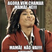 AGORA VEM CHAMAR MAMÃE  NÉ!!!MAMÃE  NÃO  VAI!!!