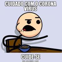 CUIDADO COM O CORONA VÍRUSCUIDE-SE