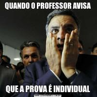 QUANDO O PROFESSOR AVISAQUE A PROVA É INDIVIDUAL