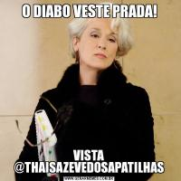 O DIABO VESTE PRADA!VISTA @THAISAZEVEDOSAPATILHAS