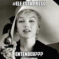 #ELE ESTÁ PRESOENTENDEU???