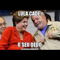 LULA CADE O SEU DEDO