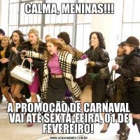 CALMA, MENINAS!!!A PROMOÇÃO DE CARNAVAL VAI ATÉ SEXTA-FEIRA, 01 DE FEVEREIRO!