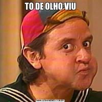 TO DE OLHO VIU