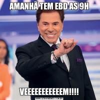 AMANHÃ TEM EBD AS 9HVEEEEEEEEEEEM!!!!