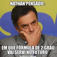 NATHAN PENSADO : EM QUE FÓRMULA DE 2 GRAU VAI SERVI NO FUTURO