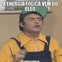 A ENERGIA EÓLICA VEM DO ÓLEO