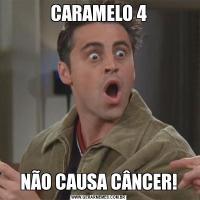 CARAMELO 4NÃO CAUSA CÂNCER!