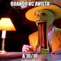 QUANDO VC AVISTAA 10/10