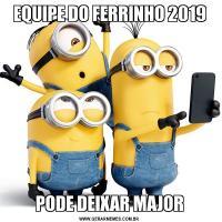 EQUIPE DO FERRINHO 2019PODE DEIXAR MAJOR