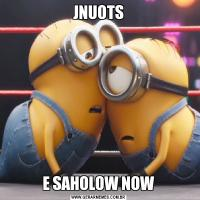JNUOTSE SAHOLOW NOW