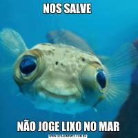 NOS SALVE NÃO JOGE LIXO NO MAR