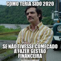 COMO TERIA SIDO 2020SE NÃO TIVESSE COMEÇADO A FAZER GESTÃO FINANCEIRA