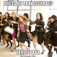 DOCES OU TRAVESSURAS?TEQUILAAAA