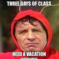 THREE DAYS OF CLASS NEED A VACATION