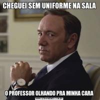 CHEGUEI SEM UNIFORME NA SALA O PROFESSOR OLHANDO PRA MINHA CARA