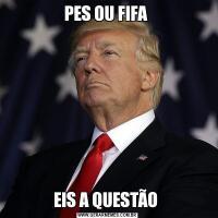 PES OU FIFA EIS A QUESTÃO