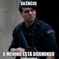 SILÊNCIO O MENINO ESTÁ DORMINDO