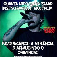 QUANTA HIPOCRISIA FALAR INSEGURANÇA E VIOLÊNCIA FAVORECENDO A VIOLÊNCIA E APLAUDINDO O CRIMINOSO