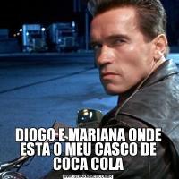 DIOGO E MARIANA ONDE ESTÁ O MEU CASCO DE COCA COLA