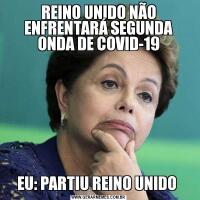 REINO UNIDO NÃO ENFRENTARÁ SEGUNDA ONDA DE COVID-19EU: PARTIU REINO UNIDO