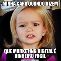 MINHA CARA QUANDO DIZEMQUE MARKETING DIGITAL É DINHEIRO FÁCIL