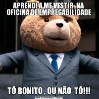 APRENDI A ME VESTIR  NA OFICINA DE EMPREGABILIDADETÔ BONITO , OU NÃO  TÔ!!!