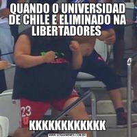 QUANDO O UNIVERSIDAD DE CHILE E ELIMINADO NA LIBERTADORES KKKKKKKKKKKK