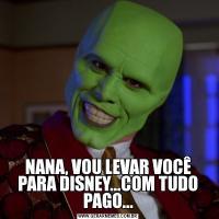 NANA, VOU LEVAR VOCÊ PARA DISNEY...COM TUDO PAGO...