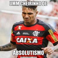 UMM CHEIRINHO DE ABSOLUTISMO