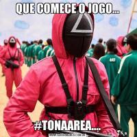 QUE COMECE O JOGO...#TONAAREA....