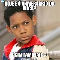HOJE É O ANIVERSÁRIO DA XUCA?É SIM FAMÍLIA!!++