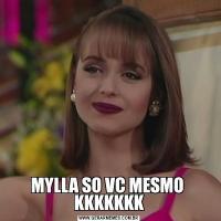 MYLLA SO VC MESMO  KKKKKKK