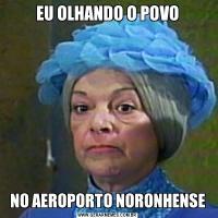 EU OLHANDO O POVONO AEROPORTO NORONHENSE