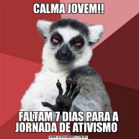 CALMA JOVEM!!FALTAM 7 DIAS PARA A JORNADA DE ATIVISMO