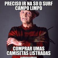 PRECISO IR NA SO D SURF CAMPO LIMPOCOMPRAR UMAS CAMISETAS LISTRADAS