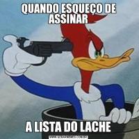 QUANDO ESQUEÇO DE ASSINARA LISTA DO LACHE